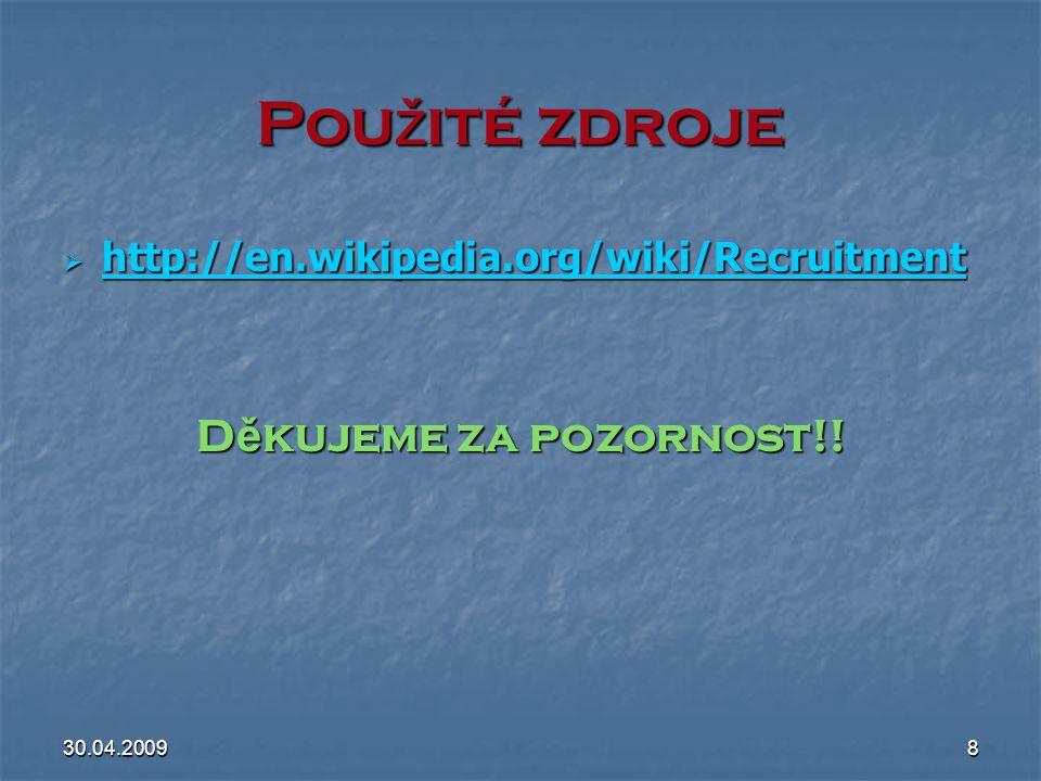 30.04.20098 Pou ž ité zdroje  http://en.wikipedia.org/wiki/Recruitment http://en.wikipedia.org/wiki/Recruitment D ě kujeme za pozornost!!
