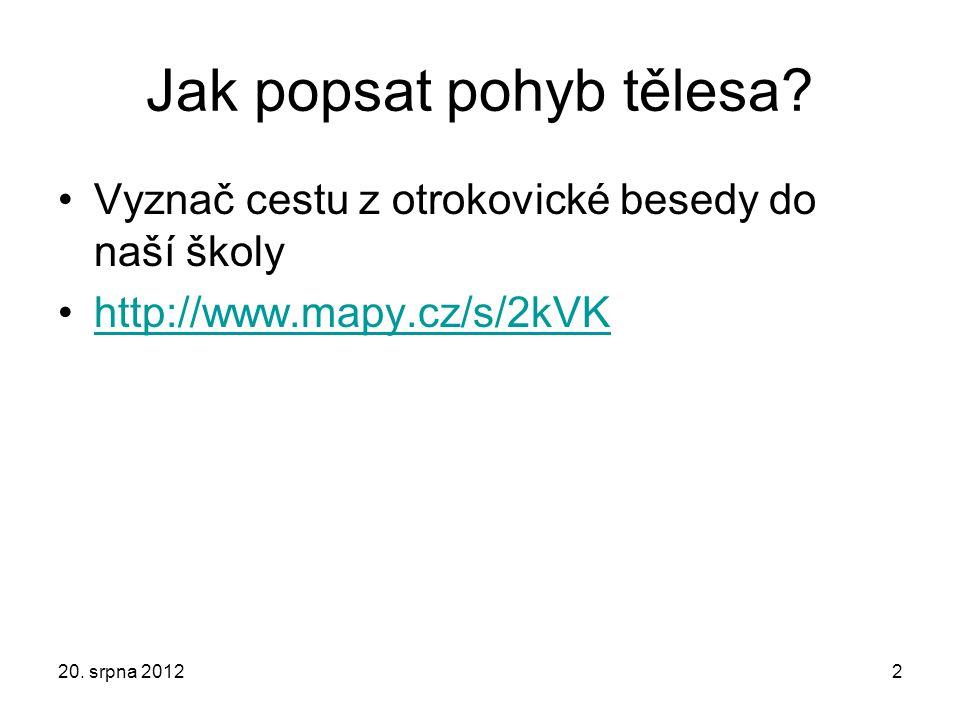 Jak popsat pohyb tělesa? Vyznač cestu z otrokovické besedy do naší školy http://www.mapy.cz/s/2kVK 20. srpna 20122