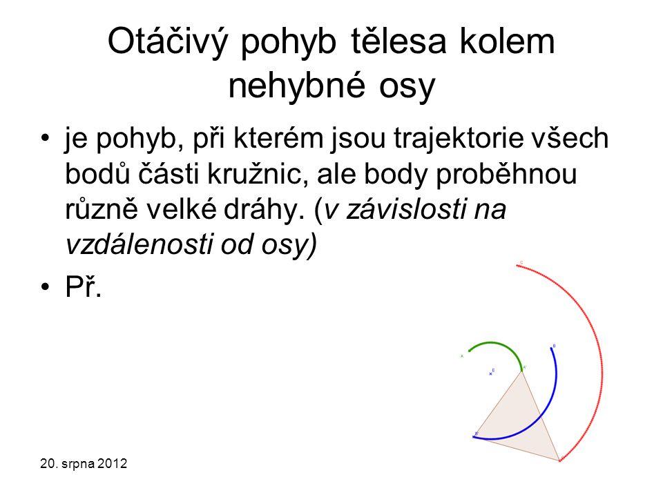 Otáčivý pohyb tělesa kolem nehybné osy je pohyb, při kterém jsou trajektorie všech bodů části kružnic, ale body proběhnou různě velké dráhy. (v závisl