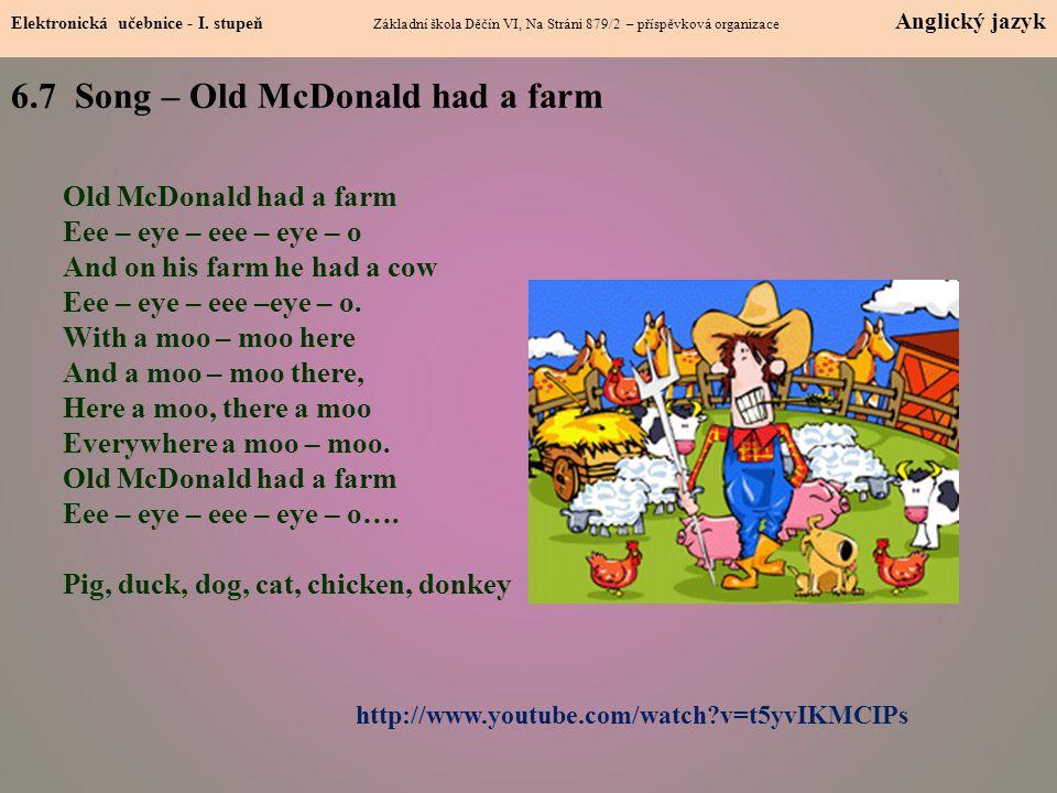 7 6.7 Song – Old McDonald had a farm Elektronická učebnice - I. stupeň Základní škola Děčín VI, Na Stráni 879/2 – příspěvková organizace Anglický jazy