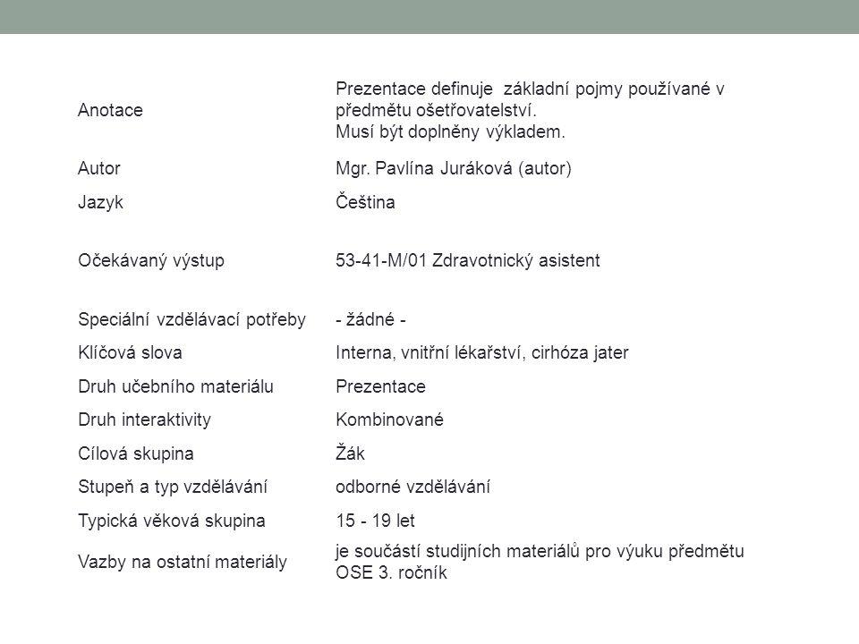 Anotace Prezentace definuje základní pojmy používané v předmětu ošetřovatelství. Musí být doplněny výkladem. AutorMgr. Pavlína Juráková (autor) JazykČ