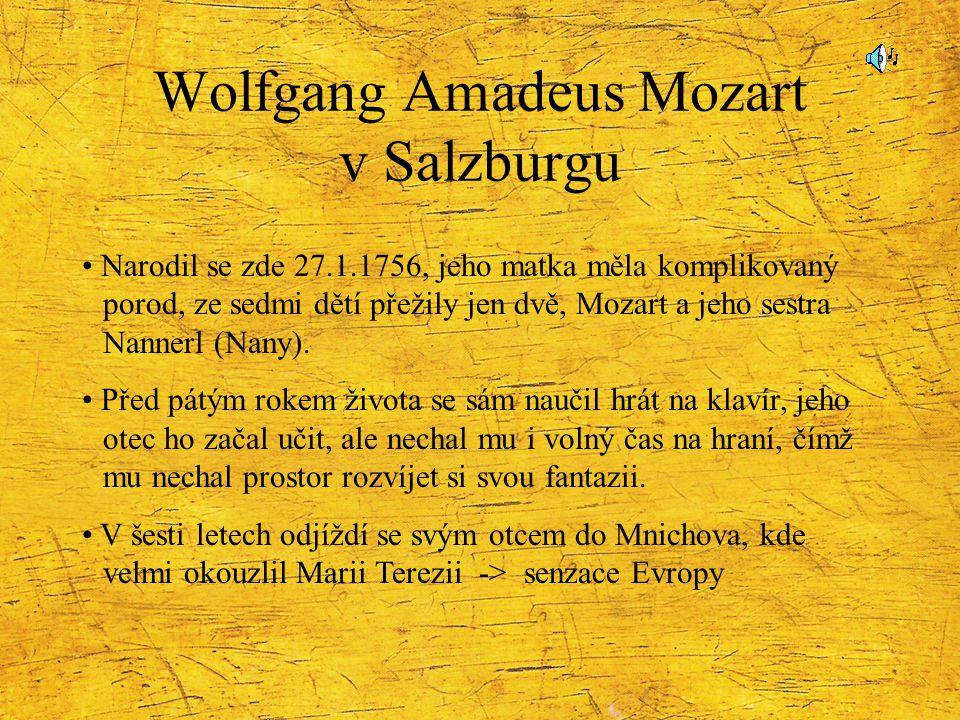 Wolfgang Amadeus Mozart v Salzburgu Narodil se zde 27.1.1756, jeho matka měla komplikovaný porod, ze sedmi dětí přežily jen dvě, Mozart a jeho sestra