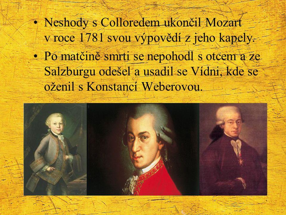 Neshody s Colloredem ukončil Mozart v roce 1781 svou výpovědí z jeho kapely. Po matčině smrti se nepohodl s otcem a ze Salzburgu odešel a usadil se Ví