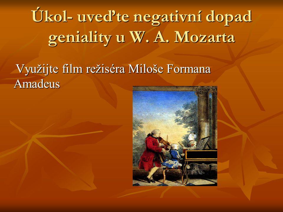 Úkol- uveďte negativní dopad geniality u W. A.