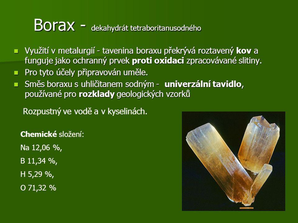Borax - dekahydrát tetraboritanusodného Borax - dekahydrát tetraboritanusodného Využití v metalurgií - tavenina boraxu překrývá roztavený kov a funguj