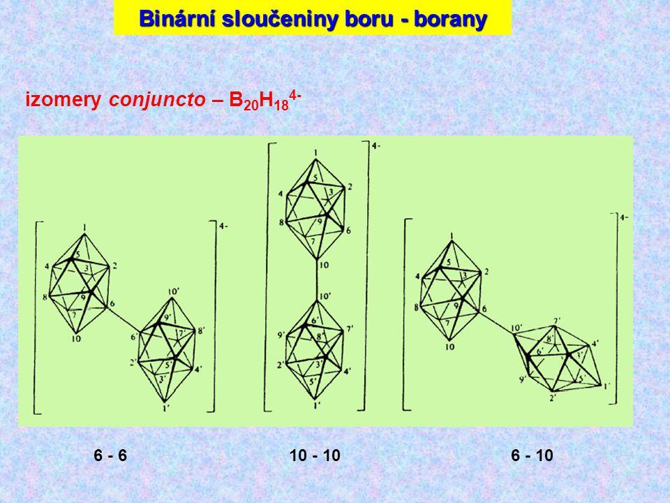 Sloučeniny boru izomery conjuncto – B 20 H 18 4- 6 - 610 - 106 - 10 Binární sloučeniny boru - borany