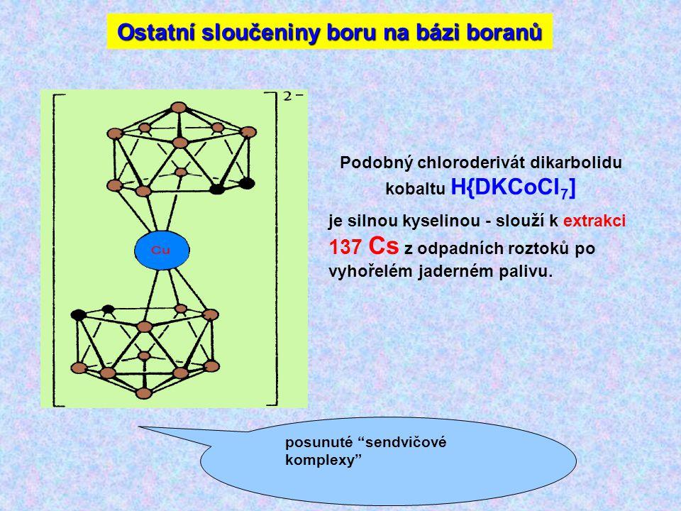 Podobný chloroderivát dikarbolidu kobaltu H{DKCoCl 7 ] je silnou kyselinou - slouží k extrakci 137 Cs z odpadních roztoků po vyhořelém jaderném palivu.