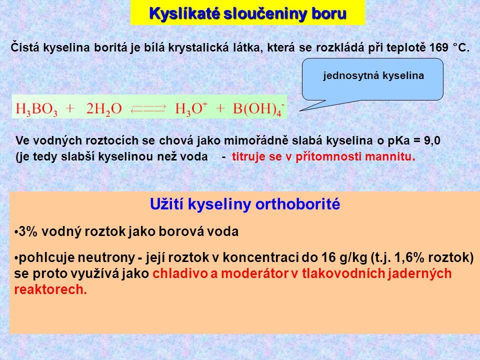 Užití kyseliny orthoborité 3% vodný roztok jako borová voda pohlcuje neutrony - její roztok v koncentraci do 16 g/kg (t.j.
