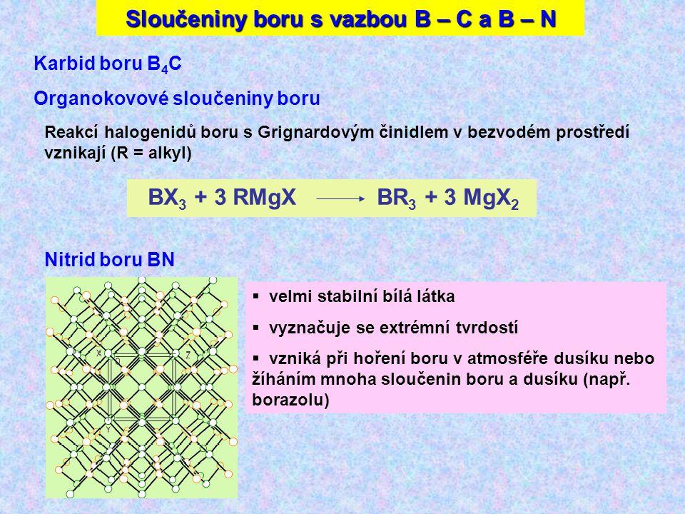 Nitrid boru BN  velmi stabilní bílá látka  vyznačuje se extrémní tvrdostí  vzniká při hoření boru v atmosféře dusíku nebo žíháním mnoha sloučenin boru a dusíku (např.