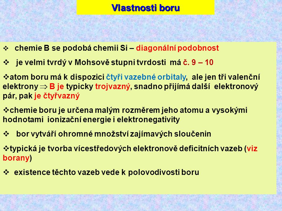 Vlastnosti boru  chemie B se podobá chemii Si – diagonální podobnost  je velmi tvrdý v Mohsově stupni tvrdosti má č.