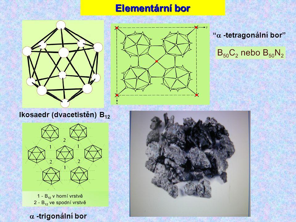 Elementární bor  -trigonální bor  -tetragonální bor Ikosaedr (dvacetistěn) B 12