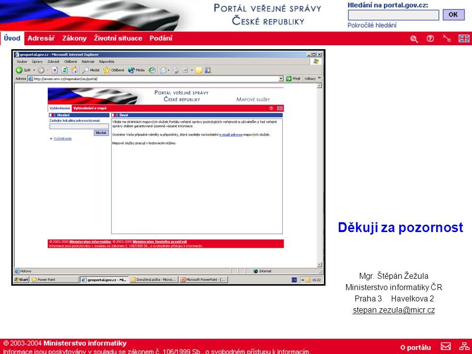Mgr. Štěpán Žežula Ministerstvo informatiky ČR Praha 3 Havelkova 2 stepan.zezula@micr.cz Děkuji za pozornost