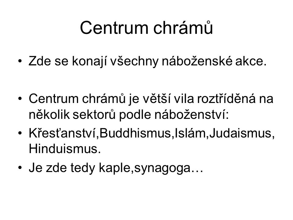 Centrum chrámů Zde se konají všechny náboženské akce. Centrum chrámů je větší vila roztříděná na několik sektorů podle náboženství: Křesťanství,Buddhi