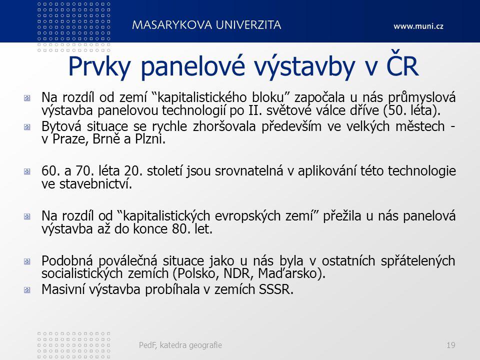 """PedF, katedra geografie19 Prvky panelové výstavby v ČR Na rozdíl od zemí """"kapitalistického bloku"""" započala u nás průmyslová výstavba panelovou technol"""