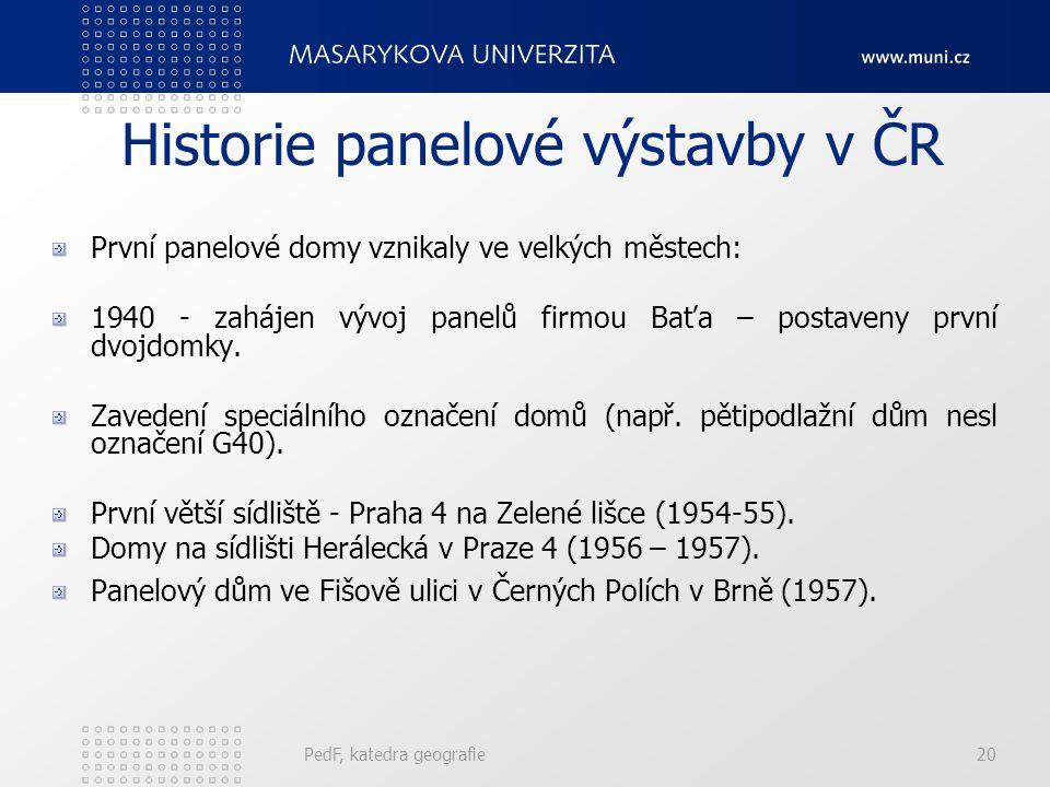 PedF, katedra geografie20 Historie panelové výstavby v ČR První panelové domy vznikaly ve velkých městech: 1940 - zahájen vývoj panelů firmou Baťa – p
