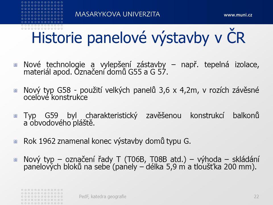 PedF, katedra geografie22 Historie panelové výstavby v ČR Nové technologie a vylepšení zástavby – např. tepelná izolace, materiál apod. Označení domů