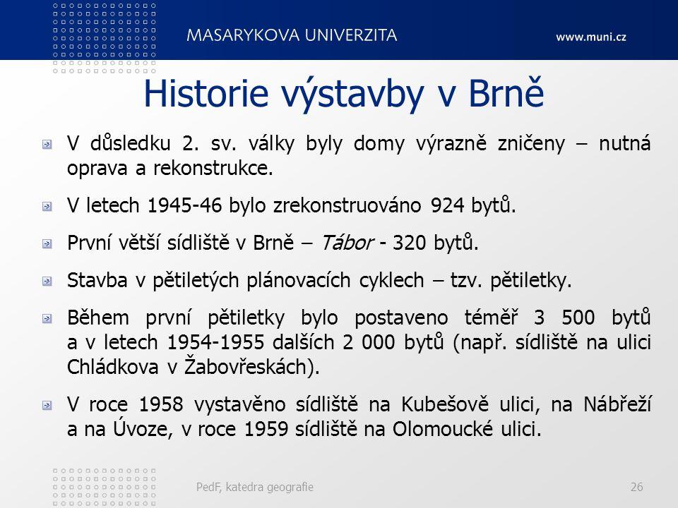 PedF, katedra geografie26 Historie výstavby v Brně V důsledku 2. sv. války byly domy výrazně zničeny – nutná oprava a rekonstrukce. V letech 1945-46 b