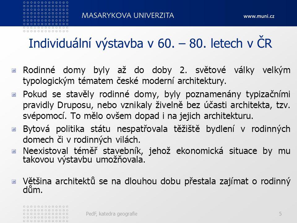PedF, katedra geografie5 Individuální výstavba v 60. – 80. letech v ČR Rodinné domy byly až do doby 2. světové války velkým typologickým tématem české