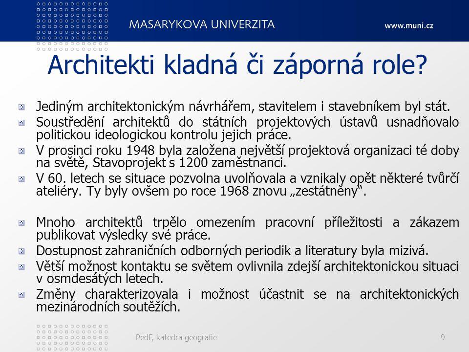 PedF, katedra geografie20 Historie panelové výstavby v ČR První panelové domy vznikaly ve velkých městech: 1940 - zahájen vývoj panelů firmou Baťa – postaveny první dvojdomky.