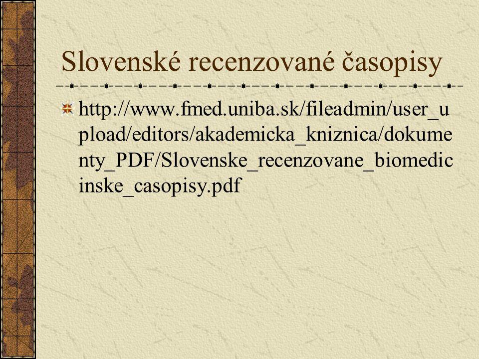 Slovenské recenzované časopisy http://www.fmed.uniba.sk/fileadmin/user_u pload/editors/akademicka_kniznica/dokume nty_PDF/Slovenske_recenzovane_biomedic inske_casopisy.pdf