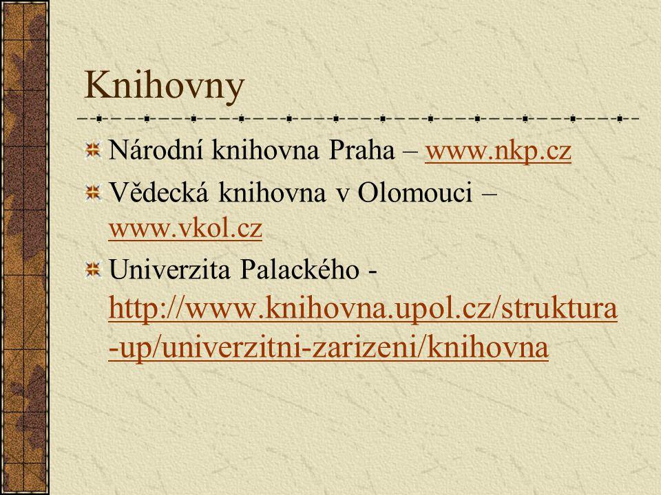 Knihovny Národní knihovna Praha – www.nkp.czwww.nkp.cz Vědecká knihovna v Olomouci – www.vkol.cz www.vkol.cz Univerzita Palackého - http://www.knihovna.upol.cz/struktura -up/univerzitni-zarizeni/knihovna http://www.knihovna.upol.cz/struktura -up/univerzitni-zarizeni/knihovna