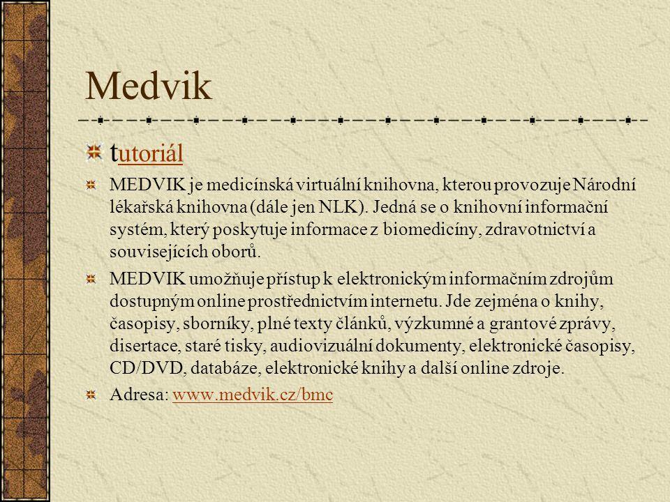 Medvik t utoriál utoriál MEDVIK je medicínská virtuální knihovna, kterou provozuje Národní lékařská knihovna (dále jen NLK).