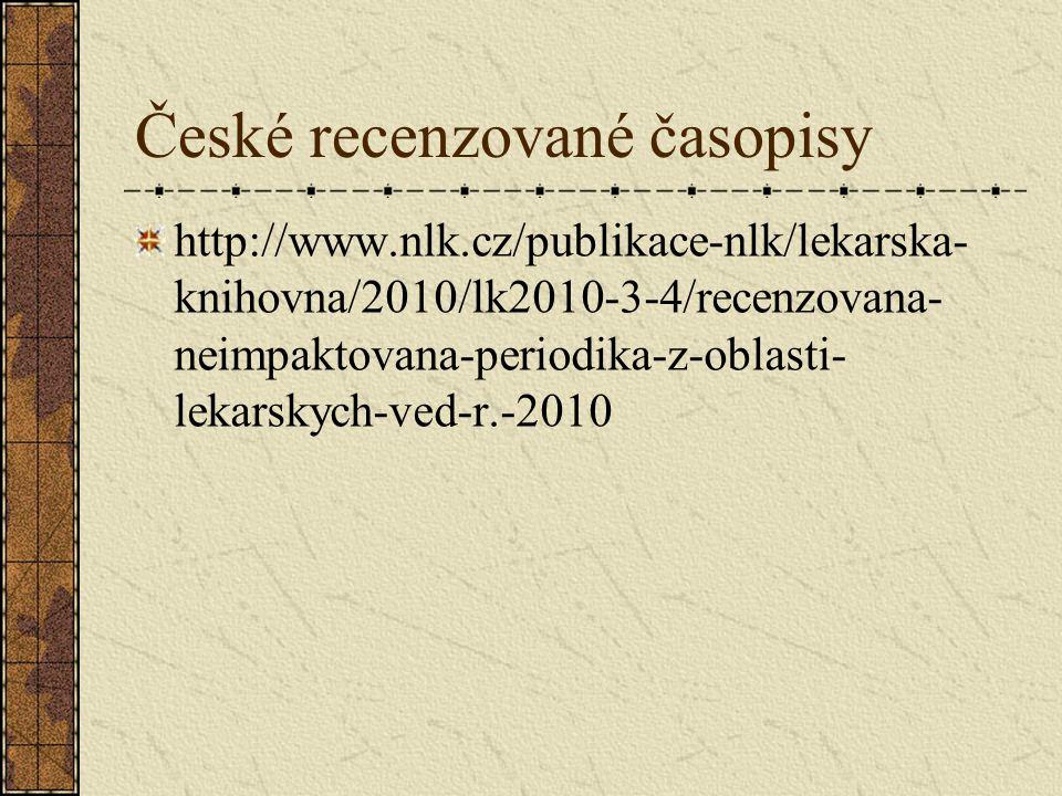 České recenzované časopisy http://www.nlk.cz/publikace-nlk/lekarska- knihovna/2010/lk2010-3-4/recenzovana- neimpaktovana-periodika-z-oblasti- lekarskych-ved-r.-2010