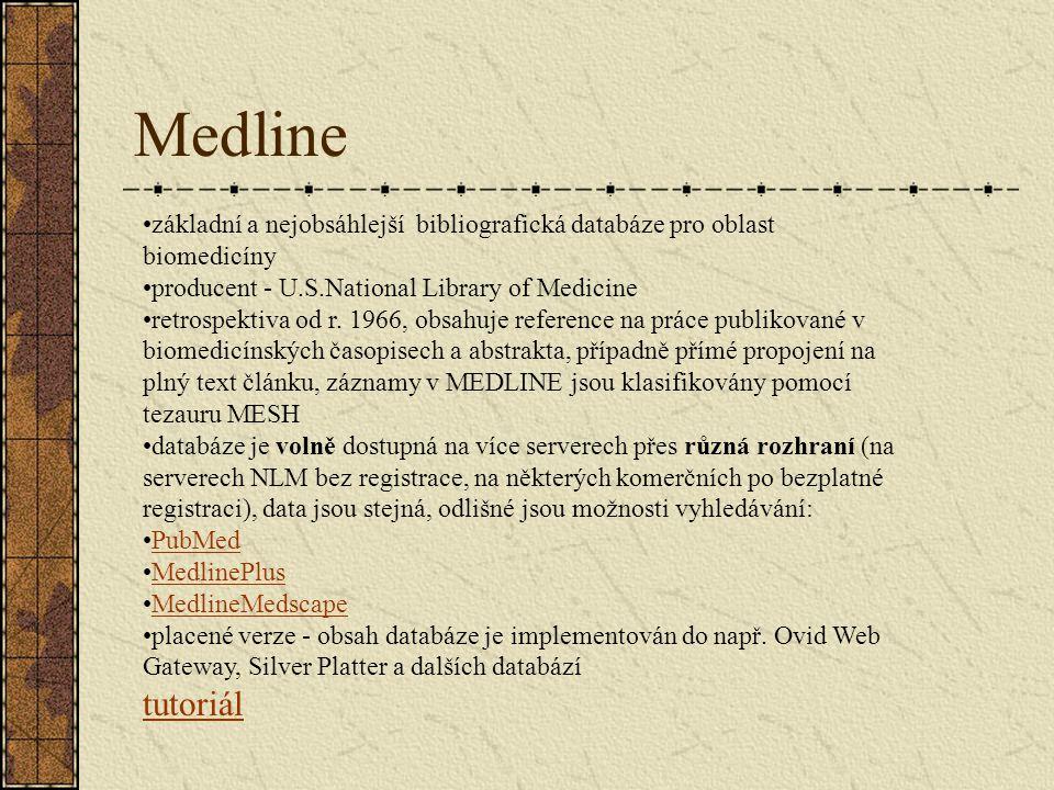 Medline základní a nejobsáhlejší bibliografická databáze pro oblast biomedicíny producent - U.S.National Library of Medicine retrospektiva od r.