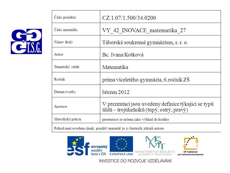 Číslo projektu CZ.1.07/1.500/34.0200 Číslo materiálu VY_42_INOVACE_matematika_27 Název školy Táborské soukromé gymnázium, s.
