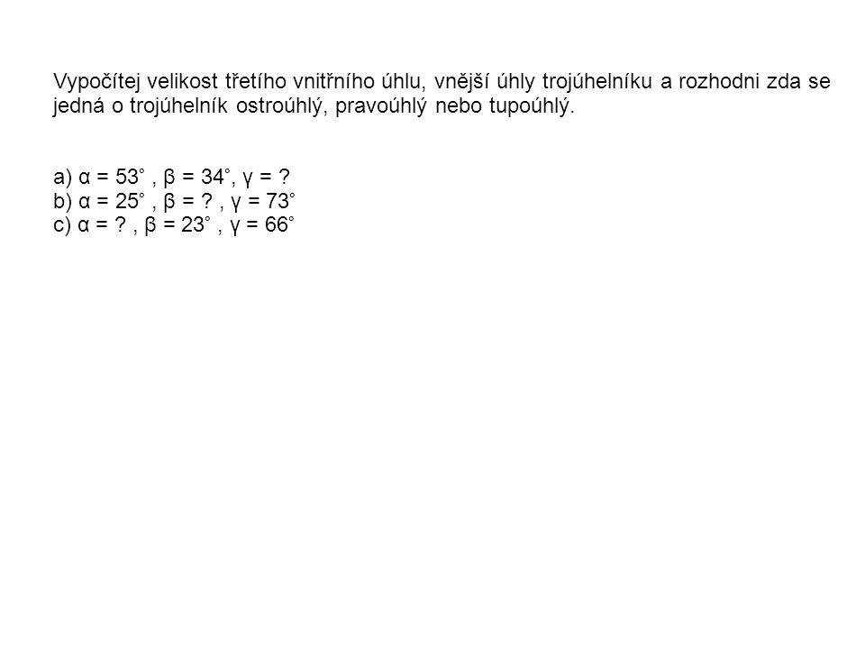 Narýsuj trojúhelník, změř velikost vnitřních úhlů, a proveď zkoušku a) α = 53°, β = 34°, γ = ?