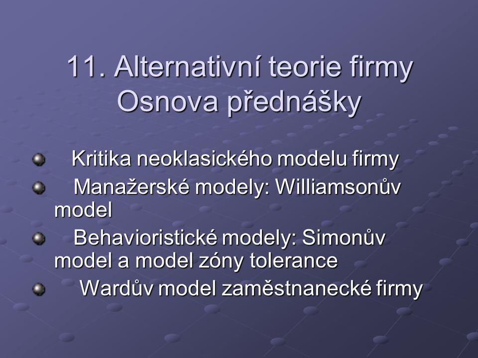 11. Alternativní teorie firmy Osnova přednášky Kritika neoklasického modelu firmy Kritika neoklasického modelu firmy Manažerské modely: Williamsonův m