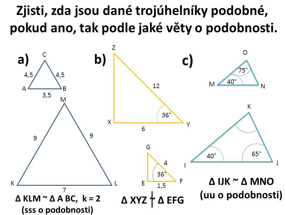 Zjisti, zda jsou dané trojúhelníky podobné, pokud ano, tak podle jaké věty o podobnosti.