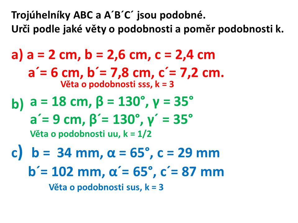 Trojúhelníky ABC a A´B´C´ jsou podobné. Urči podle jaké věty o podobnosti a poměr podobnosti k.