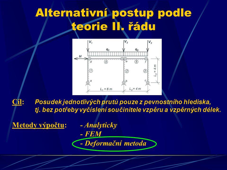 Alternativní postup podle teorie II. řádu Cíl: Posudek jednotlivých prutů pouze z pevnostního hlediska, tj. bez potřeby vyčíslení součinitele vzpěru a