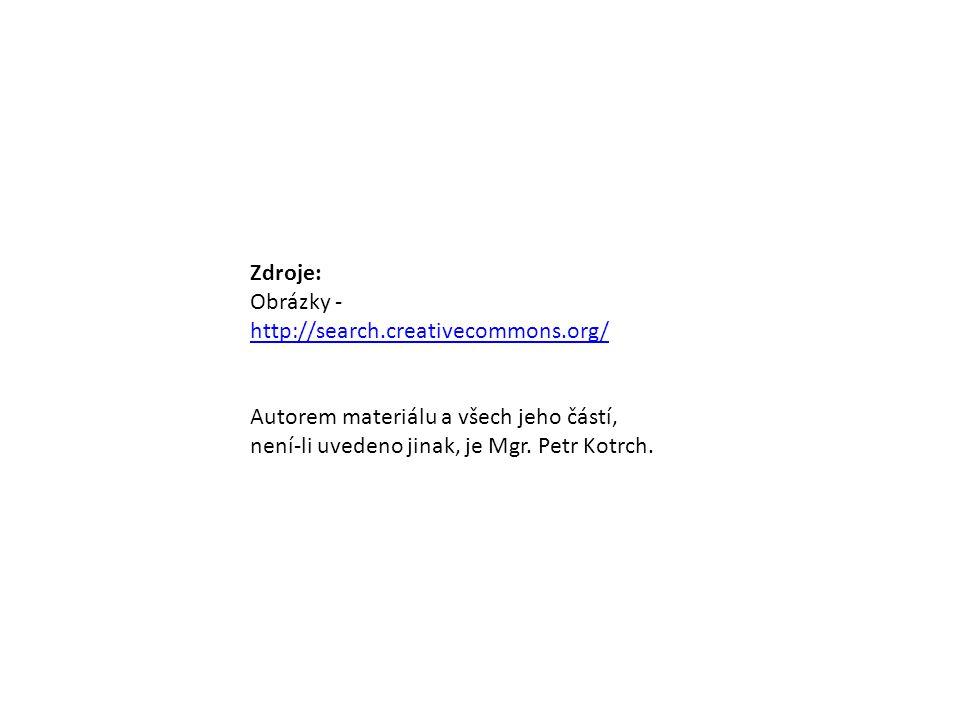 Zdroje: Obrázky - http://search.creativecommons.org/ Autorem materiálu a všech jeho částí, není-li uvedeno jinak, je Mgr. Petr Kotrch.