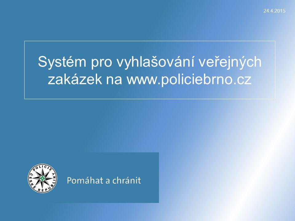 24.4.2015 Systém pro vyhlašování veřejných zakázek na www.policiebrno.cz