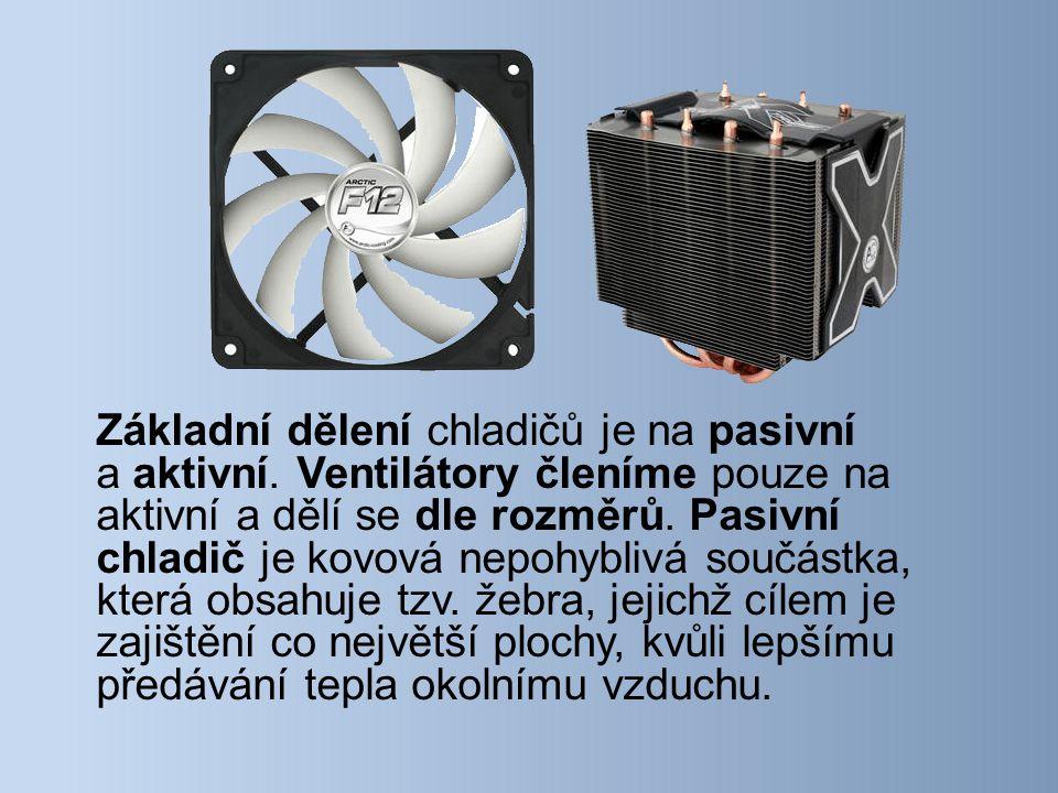 Základní dělení chladičů je na pasivní a aktivní.