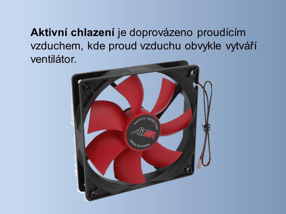 Aktivní chlazení je doprovázeno proudícím vzduchem, kde proud vzduchu obvykle vytváří ventilátor.