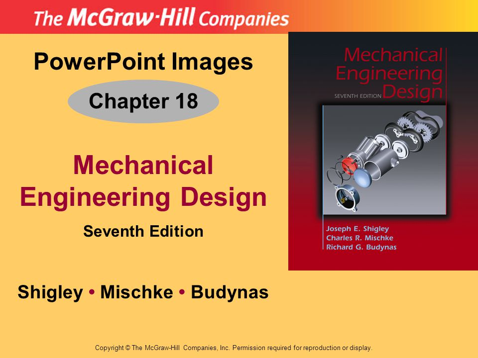 PowerPoint Images Chapter 18 Mechanical Engineering Design Seventh Edition Shigley Mischke Budynas Copyright © The McGraw-Hill Companies, Inc.