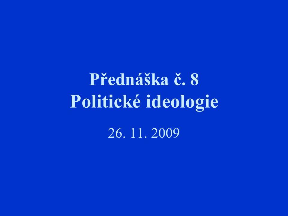 Přednáška č. 8 Politické ideologie 26. 11. 2009