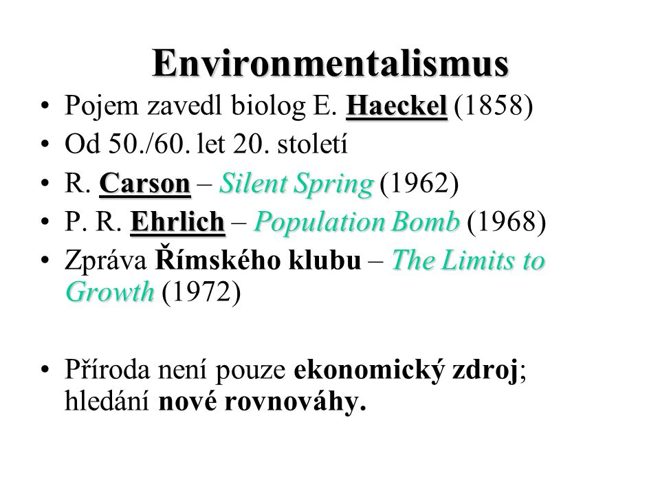 Environmentalismus Pojem zavedl biolog E. H HH Haeckel (1858) Od 50./60. let 20. století R. C CC Carson – S SS Silent Spring (1962) P. R. E EE Ehrlich