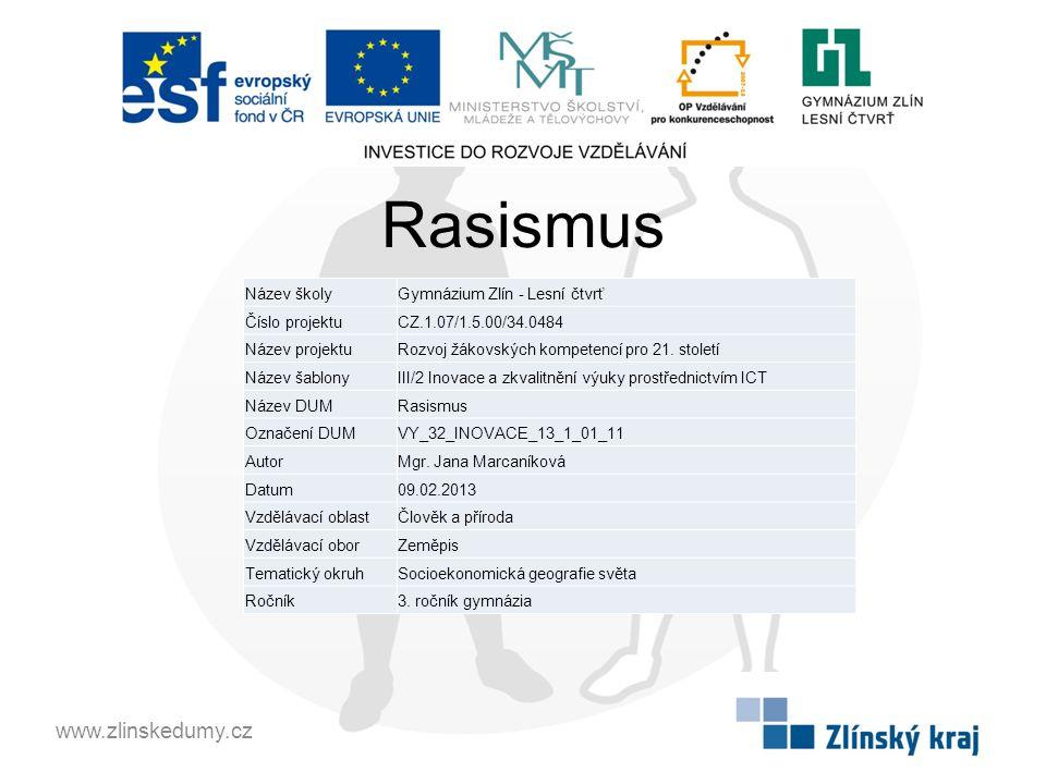 Rasismus www.zlinskedumy.cz Název školyGymnázium Zlín - Lesní čtvrť Číslo projektuCZ.1.07/1.5.00/34.0484 Název projektuRozvoj žákovských kompetencí pro 21.