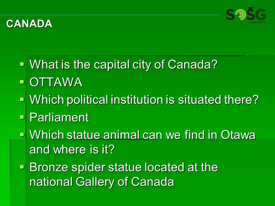  What is the capital city of Canada. OTTAWA  Which political institution is situated there.