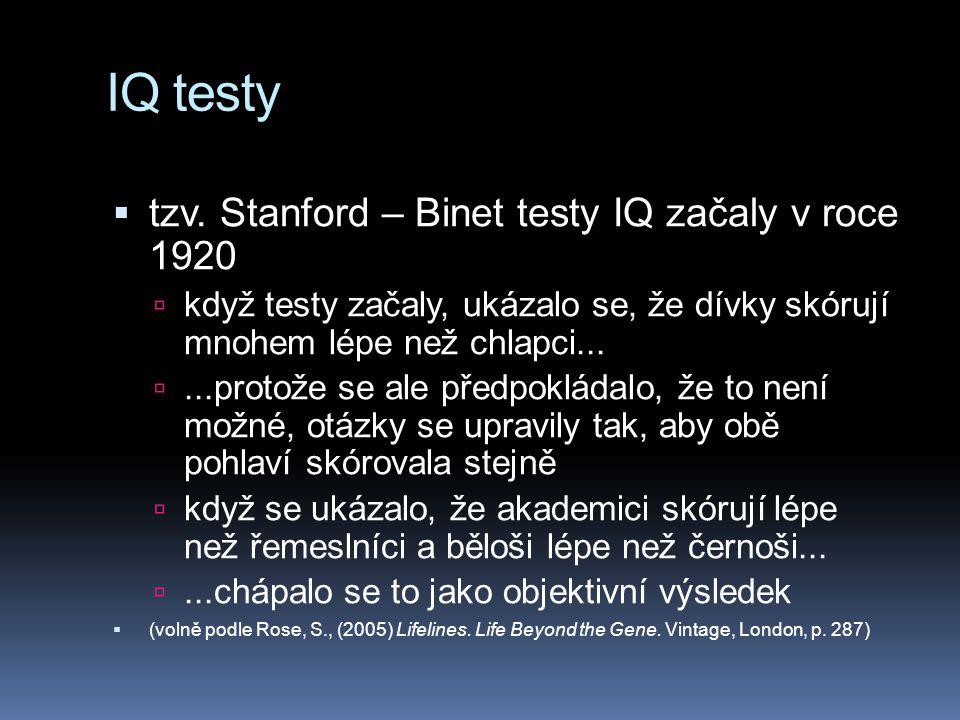 IQ testy  tzv. Stanford – Binet testy IQ začaly v roce 1920  když testy začaly, ukázalo se, že dívky skórují mnohem lépe než chlapci... ...protože