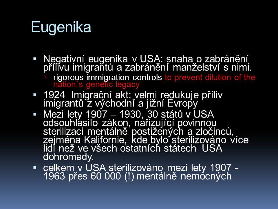Eugenika  Negativní eugenika v USA: snaha o zabránění přílivu imigrantů a zabránění manželství s nimi.  rigorous immigration controls to prevent dil