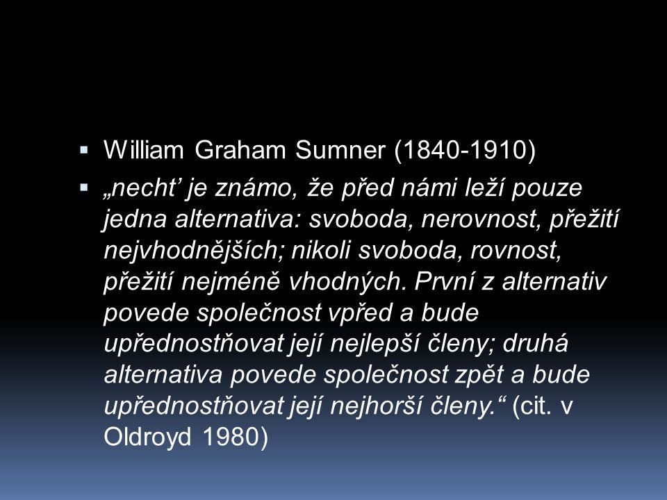 """ William Graham Sumner (1840-1910)  """"necht' je známo, že před námi leží pouze jedna alternativa: svoboda, nerovnost, přežití nejvhodnějších; nikoli svoboda, rovnost, přežití nejméně vhodných."""