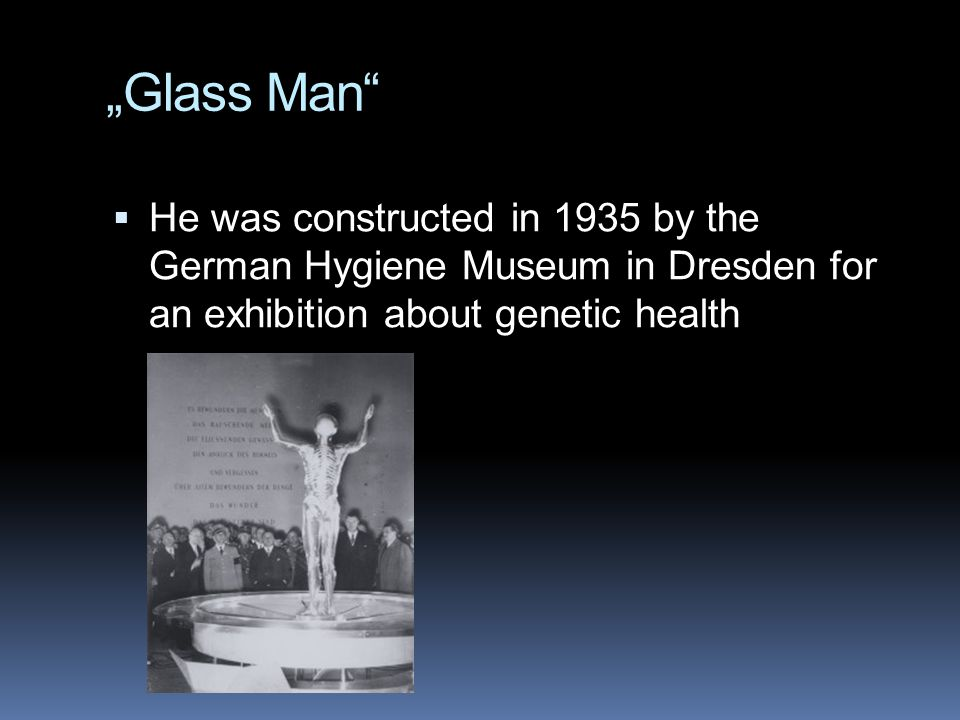 """Glass Man  He was constructed in 1935 by the German Hygiene Museum in Dresden for an exhibition about genetic health"
