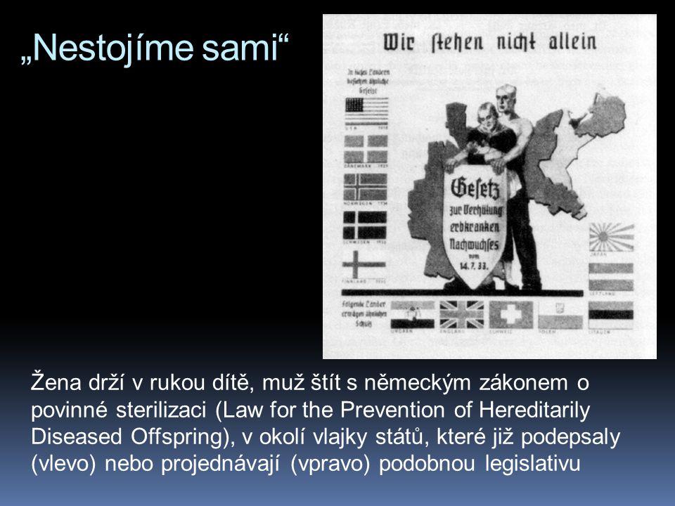 """""""Nestojíme sami Žena drží v rukou dítě, muž štít s německým zákonem o povinné sterilizaci (Law for the Prevention of Hereditarily Diseased Offspring), v okolí vlajky států, které již podepsaly (vlevo) nebo projednávají (vpravo) podobnou legislativu"""