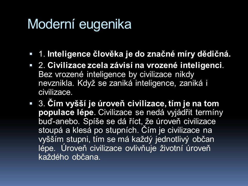 Moderní eugenika  1. Inteligence člověka je do značné míry dědičná.  2. Civilizace zcela závisí na vrozené inteligenci. Bez vrozené inteligence by c