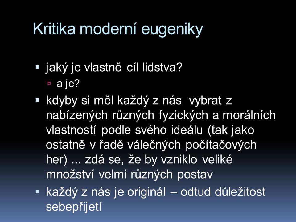 Kritika moderní eugeniky  jaký je vlastně cíl lidstva?  a je?  kdyby si měl každý z nás vybrat z nabízených různých fyzických a morálních vlastnost